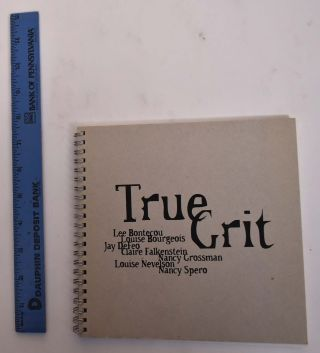 True Grit: Lee Bontecou, Louise Bourgeois, Jay DeFeo, Claire Falkenstein, Nancy Grossman, Louise...