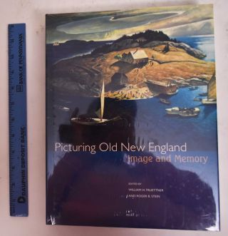 Picturing Old New England: Image and Memory. William H. Truettner, Roger B. Stein