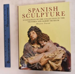 Spanish Sculpture: Catalogue of the Post-Medieval Spanish Sculpture in Wood, Teracotta,...