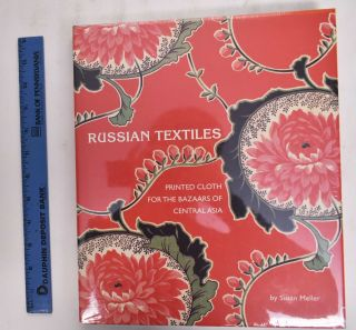 Russian Textiles: Printed Cloth for the Bazaars of Central Asia. Susan Meller