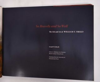 So Bravely and So Well; The Life and Art of William T. Trego
