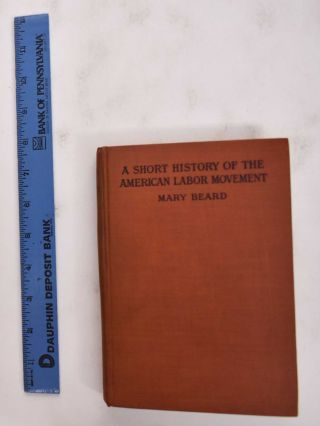 A Short History Of The American Labor Movement. Mary Beard