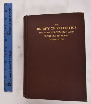 The History Of Statistics: Their Development And Progress In Many Countries, In Memoirs to...
