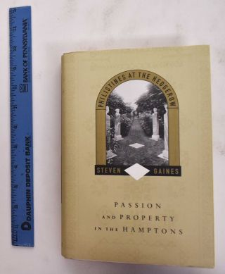 Philistines at the Hedgerow: Passion and Property in the Hamptons. Steven Gaines