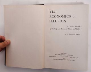 The Economics Of Illusion: A Critical Analysis Of Contemporary Economic Theory And Policy. Albert...