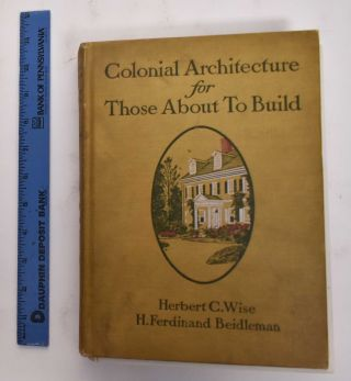 Colonial Architecture For Those About To Build. Herbert C. Wise, Ferdinand Beidleman
