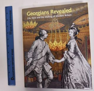 Georgians Revealed: Life, Style And The Making Of Modern Britain. Moira Goff, John Goldfinch