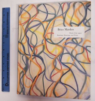 Brice Marden: Work of the 1990s: Paintings, Drawings, and Prints. Charles Wylie, Brice Marden