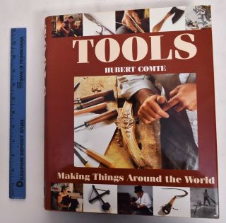 Tools: Making Things Around the World. Hubert Comte