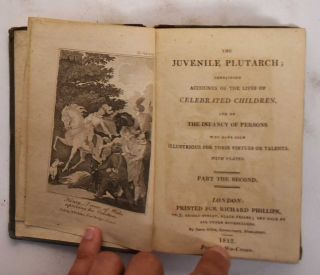 The Juvenile Plutarch: Containing Accounts of the Lives of Celebrated Children, and of the...