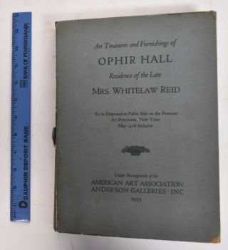 Art Treasures and Furnishings of Ophir Hall (Residence of the Late Mrs. Whitelaw Reid). Elisabeth...