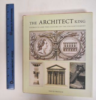 The Architect King: George III and the Culture of the Enlightenment. David Watkin