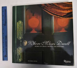 Where Muses Dwell: Homes Of Great Artists And Writers. Massimo Listri, Luciana Saetti