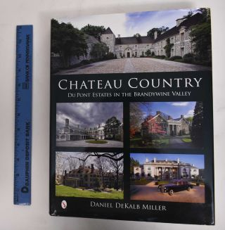 Chateau Country: DuPont Estates in the Brandywine Valley. Daniel Dekalb Miller