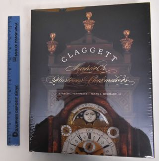 Claggett: Newport's Illustrious Clockmakers. Donald Fennimore, Frank Hohmann