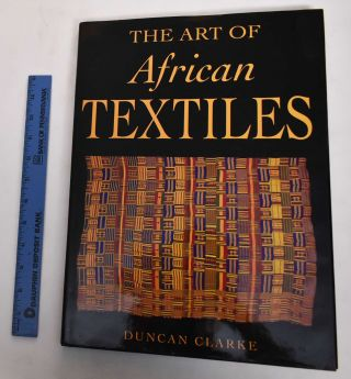 The Art Of African Textiles. Duncan Clarke