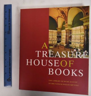 A Treasure House of Books: The Library of Duke August of Brunswick-Wolfenbuttel. Edmund Sherman