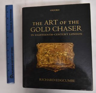 The Art of the Gold Chaser in Eighteenth-Century London. Richard Edgcumbe