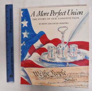 A More Perfect Union; The Story of our Constitution. Betsy Maestro, Giulio Maestro