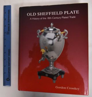 Old Sheffield Plate: A History of the 18th Century Plated Trade. Gordon Crosskey