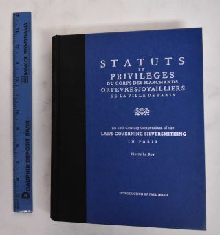 Status et Privileges du Corps des Marchands Orfebres-Joyailliers de la Ville de Paris: An 18th...