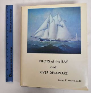 Pilots of the Bay and River Delaware and Lewes Lore. James E. Marvil