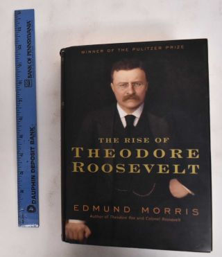 The Rise of Theodore Roosevelt. Edmund Morris