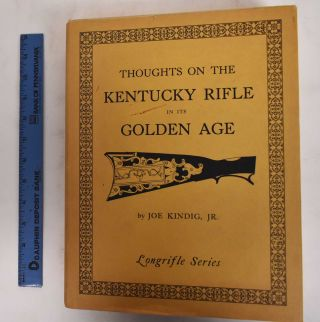 Thoughts on the Kentucky Rifle in its Golden Age. Joe Kindig