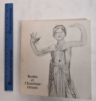 Rodin et L'Extreme-Orient. Claudie Judrin, Monique Laurent, Madeleine Paul-David
