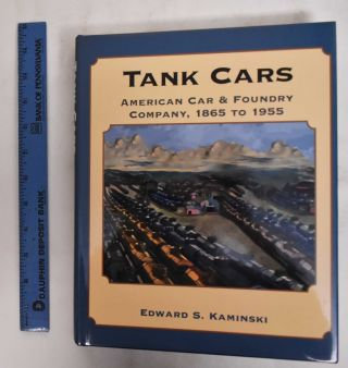 Tank Cars: American Car & Foundry Company, 1865 To 1955. Edward S. Kaminski