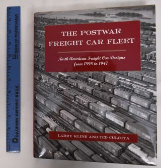 The Postwar Freight Car Fleet: North American Freight Car Designs From 1898 to 1947. Larry Kline,...