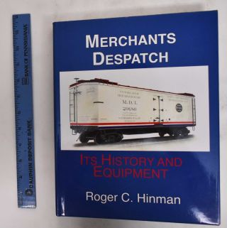 Merchants Despatch: Its History And Equipment. Roger C. Hinman