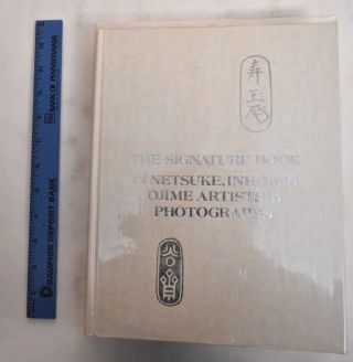 The Signature Book of Netsuke, Inro, and Ojime Artists in Photographs. George Lazarnick