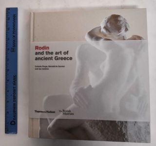 Rodin and the Art of Ancient Greece. Celeste Farge, Benedicte Garnier, Ian Jenkins