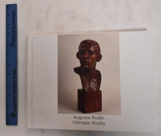 Auguste Rodin: Intimate Works: Sculpture, Drawings and Watercolors, Photographs and Letters....