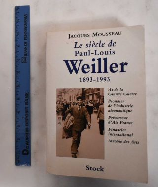 Le Siecle de Paul-Louis Weiller, 1893-1993: As de l'aviation de la Grande Guerre, Pionnier de...