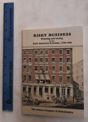 Risky Business: Winning and Losing in the Early American Economy, 1780-1850. Cathy D. Matson,...