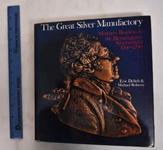 The Great Silver Manufactory: Matthew Boulton & the Birmingham Silversmiths, 1760-1790. Eric...