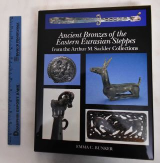 Ancient Bronzes Of The Eastern Eurasian Steppes From The Arthur M. Sackler Collections. Emma C....