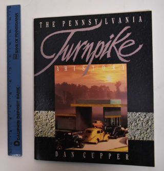 The Pennsylvania Turnpike: A History. Dan Cupper