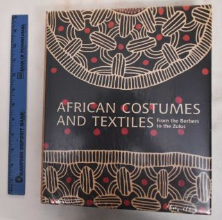 African Costumes and Textiles From the Berbers to the Zulus: The Zaira and Marcel Mis Collection....