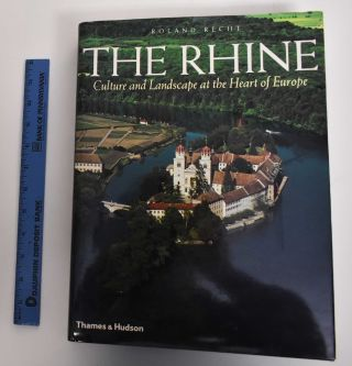 The Rhine: Culture and Landscape at the Heart of Europe. Roland Recht