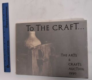 To the Craft: the Arts & Crafts Auction 1990. Arts, Crafts Shop