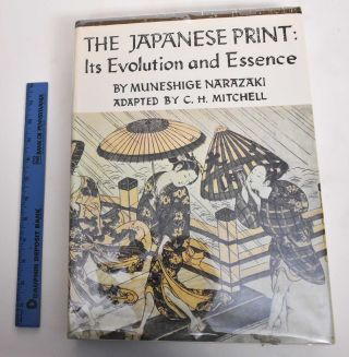 The Japanese Print: Its Evolution and Essence. Muneshige Narazaki, C H. Mitchell