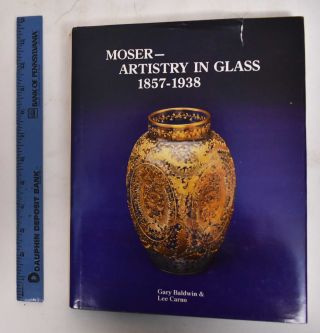 Moser--artistry in glass, 1857-1938. Gary Baldwin, Lee Carno