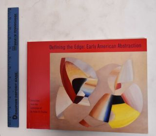 Defining the Edge: Early American Abstraction: Selections From the Collection of Dr. Peter B....