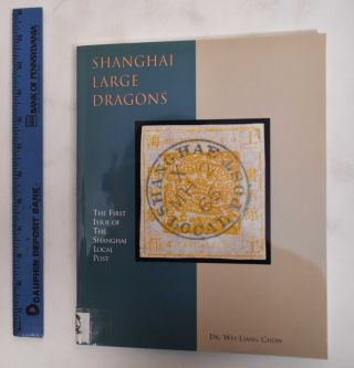 Shanghai Large Dragon: The First Issue Of The Shanghai Local Post. Wei-Lang Dr Chow, William L....
