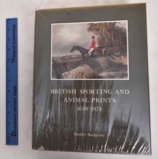 British Sporting and Animal Prints, 1658-1874: A Catalogue. Dudley Snelgrove