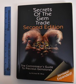 Secrets of the Gem Trade: The Connoisseur's Guide to Precious Gemstones. Richard W. Wise