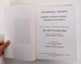 Ancestral Charts of George Addison Throop, Deborah Goldsmith. Many Historically Interesting Letters From The Old Traveling Bag, Saved Throughout the Years by James Addison Throop